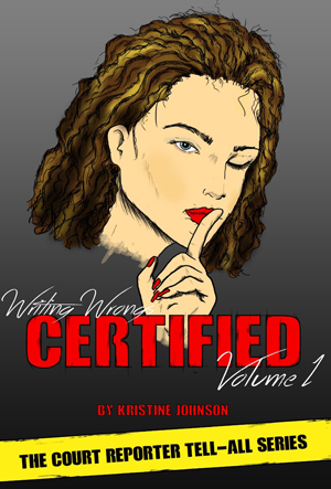 Writing Wrongs, CERTIFIED, Volume 1: The Court Reporter Tell-All Series