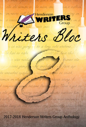 Writers Bloc 8: 2017-2018 Henderson Writers Group Anthology